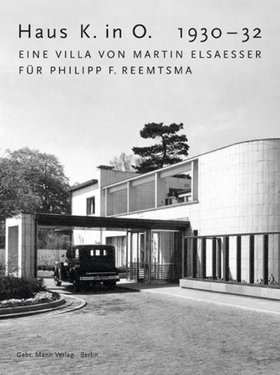 Haus K. in O. 1930-32. Eine Villa von Martin Elsaesser für Philipp F. Reemtsma.