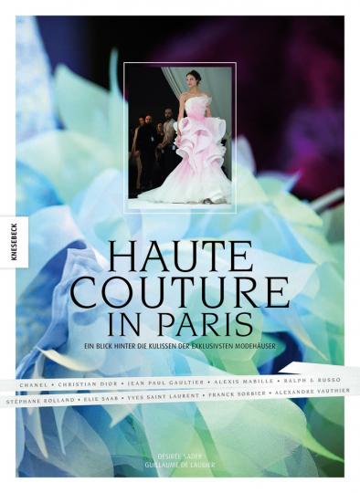 Haute Couture in Paris. Ein Blick hinter die Kulissen der exklusivsten Modehäuser.