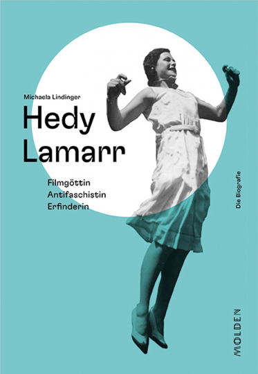 Hedy Lamarr. Filmgöttin, Antifaschistin, Erfinderin.