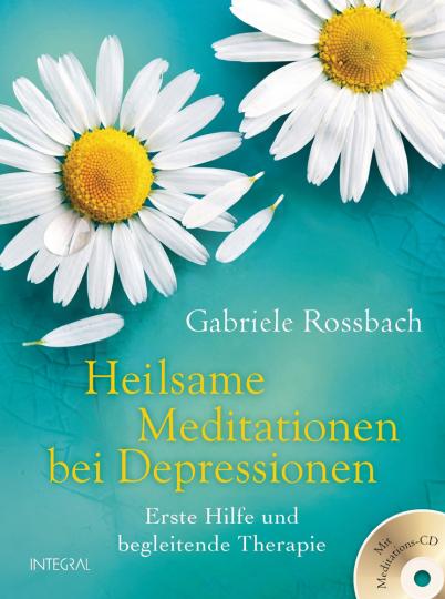Heilsame Meditationen bei Depressionen. Erste Hilfe und begleitende Therapie. Mit Meditations-CD.
