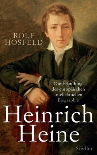 Heinrich Heine. Die Erfindung des europäischen Intellektuellen. Biografie.
