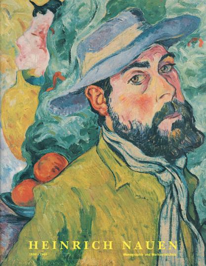 Heinrich Nauen 1880 - 1940. Monographie und Werkverzeichnis.