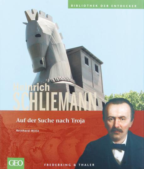 Heinrich Schliemann. Auf der Suche nach Troja.