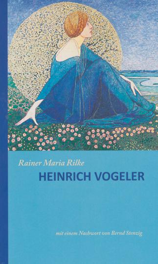 Heinrich Vogeler. Von Rainer Maria Rilke.