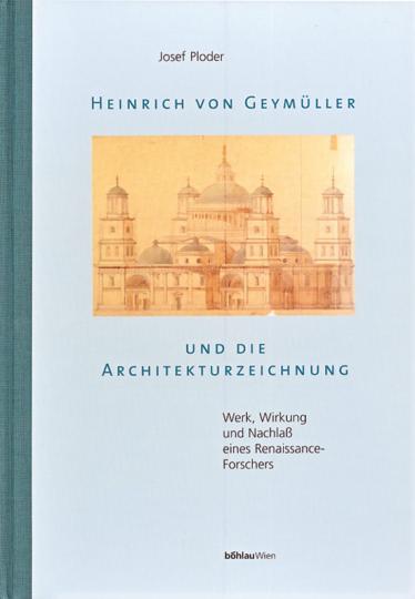 Heinrich von Geymüller und die Architekturzeichnung.