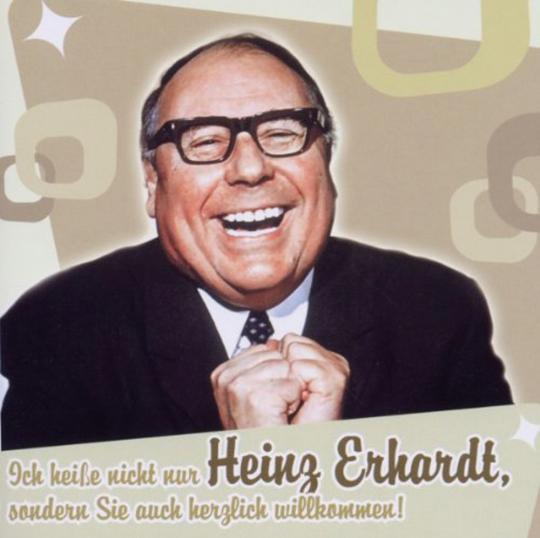 Heinz Erhardt. Ich heiße nicht nur Heinz Erhardt, sondern Sie auch herzlich willkommen. CD.