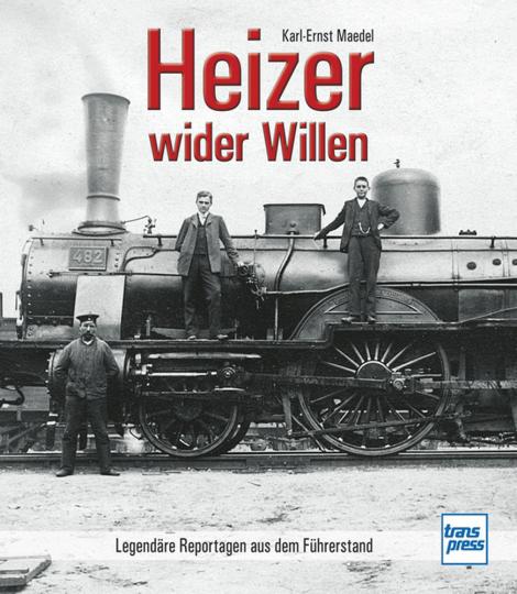 Heizer wider Willen. Legendäre Reportagen aus dem Führerstand.
