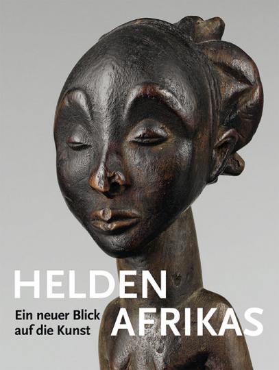 Helden - Ein neuer Blick auf die Kunst Afrikas.