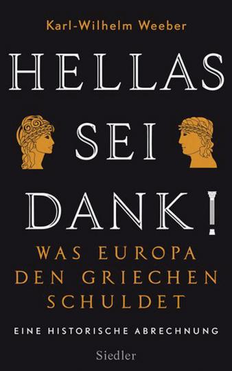 Hellas sei Dank! Was Europa den Griechen schuldet. Eine historische Abrechnung.
