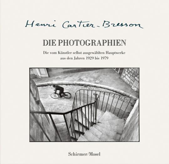 Henri Cartier-Bresson. Die Photographien. Die vom Künstler selbst ausgewählten Hauptwerke aus den Jahren 1929-1979.