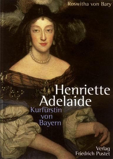 Henriette Adelaide - Kurfürstin von Bayern