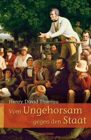 Henry David Thoreau. Vom Ungehorsam gegen den Staat. Vom Gehen durch die Natur.
