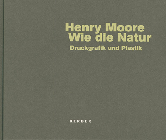 Henry Moore. Wie die Natur.