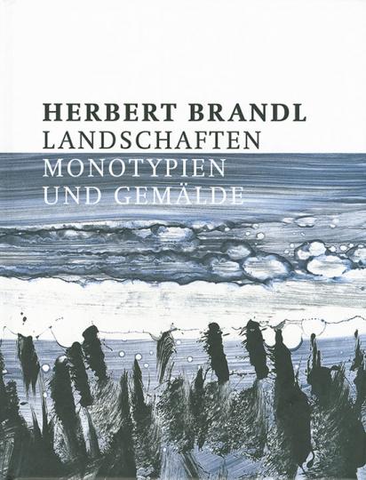 Herbert Brandl. Landschaften, Monotypien und Gemälde.