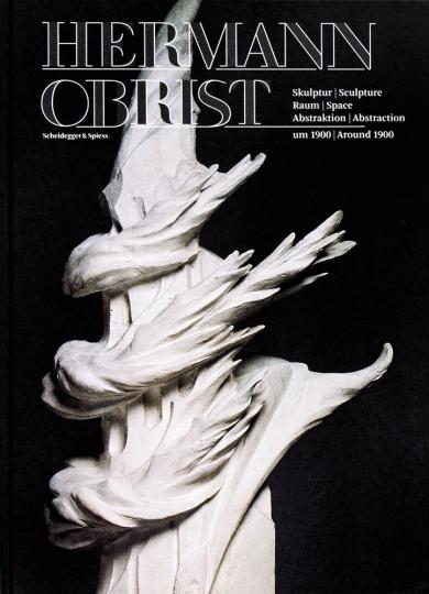 Hermann Obrist - Skulptur, Raum und Abstraktion um 1900.