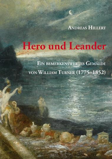 Hero und Leander. Ein bemerkenswertes Gemälde von William Turner.