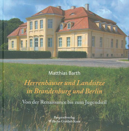 Herrenhäuser und Landsitze in Brandenburg und Berlin.