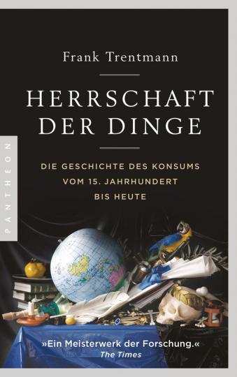 Herrschaft der Dinge. Die Geschichte des Konsums vom 15. Jahrhundert bis heute.