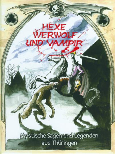 Hexe, Werwolf und Vampir - Mystische Sagen und Legenden aus Thüringen
