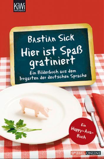 Hier ist der Spaß gratiniert - Ein Bilderbuch aus dem Irrgarten der deutschen Sprache
