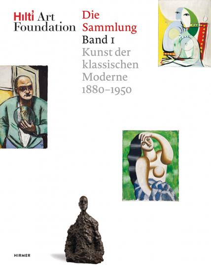 Hilti Art Foundation. Die Sammlung. Band 1. Kunst der klassischen Moderne 1880-1950.