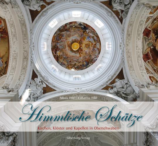 Himmlische Schätze. Kirchen, Klöster und Kapellen in Oberschwaben.