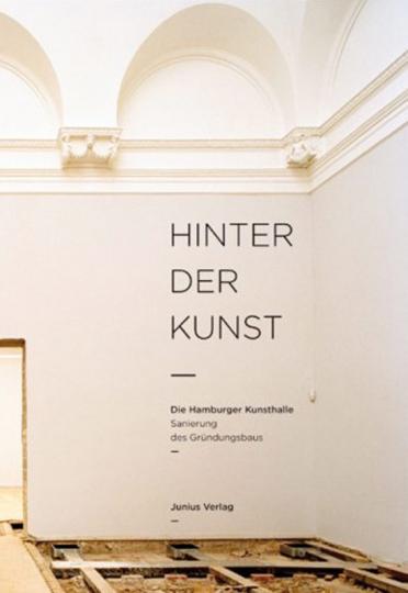 Hinter der Kunst. Die Hamburger Kunsthalle. Sanierung des Gründungsbaus.