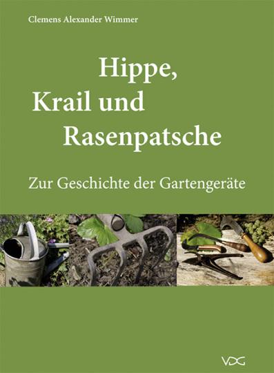 Hippe, Krail und Rasenpatsche. Zur Geschichte der Gartengeräte