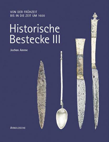 Historische Bestecke III. Von der Frühzeit bis in die Zeit um 1600.