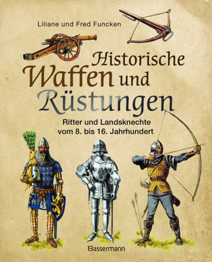 Historische Waffen und Rüstungen. Ritter und Landsknechte vom frühen Mittelalter bis zur Renaissance.