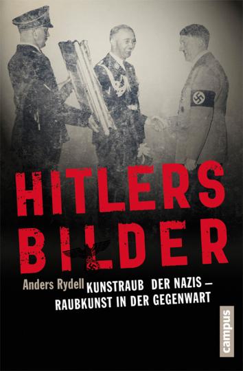 Hitlers Bilder. Kunstraub der Nazis. Raubkunst in der Gegenwart.