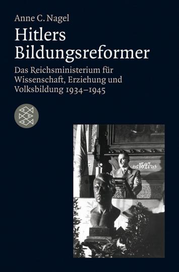 Hitlers Bildungsreformer. Das Reichsministerium für Wissenschaft, Erziehung und Volksbildung 1934-1945.
