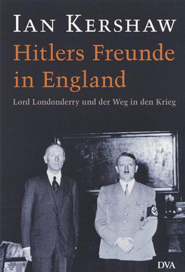 Hitlers Freunde in England. Lord Londonderry und der Weg in den Krieg