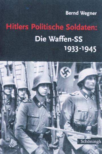 Hitlers politische Soldaten - Die Waffen-SS 1933-1945