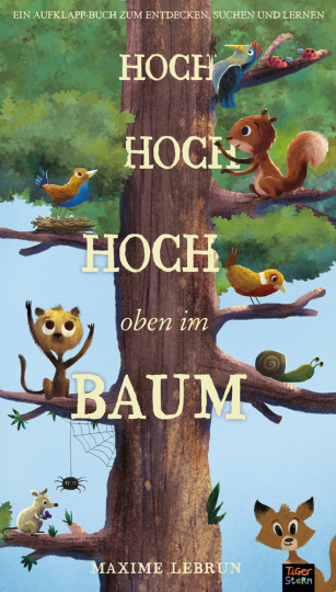 Hoch hoch hoch oben im Baum. Aufklapp-Bilderbuch zum Suchen, Entdecken und Lernen.