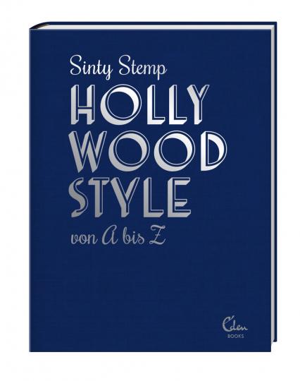 Hollywood Style von A bis Z. Filmikonen über Mode, Glanz und Glamour.
