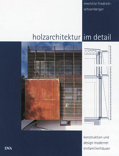 Holzarchitektur im Detail - Konstruktion und Design moderner Einfamilienhäuser