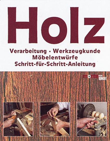 Holz. Verarbeitung, Werkzeugkunde, Möbelentwürfe, Schritt-für-Schritt-Anleitungen.