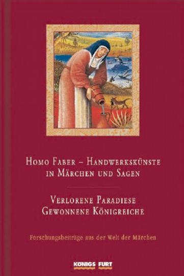 Homo Faber - Handwerkskünste in Märchen und Sagen / Verlorene Paradiese - gewonnene Königreiche