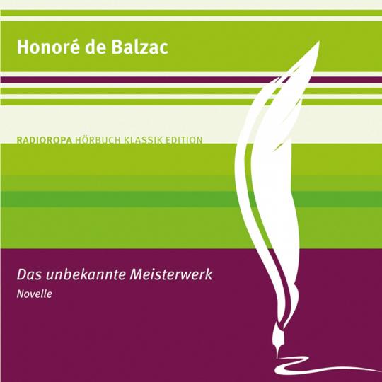 Honoré de Balzac. Das unbekannte Meisterwerk. Novelle. 1 CD.