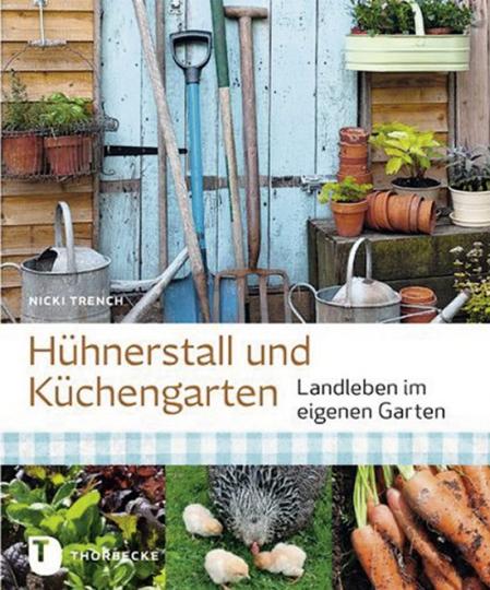 Hühnerstall und Küchengarten - Landleben im eigenen Garten.