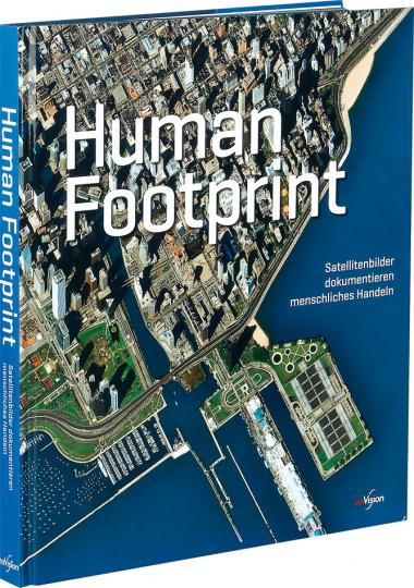 Human Footprint. Satellitenbilder dokumentieren menschliches Handeln.