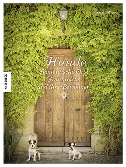 Hunde. Romantische Orte Frankreichs und ihre Bewohner.