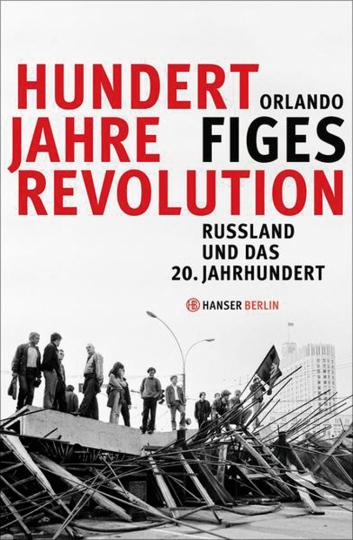 Hundert Jahre Revolution. Russland und das 20. Jahrhundert.