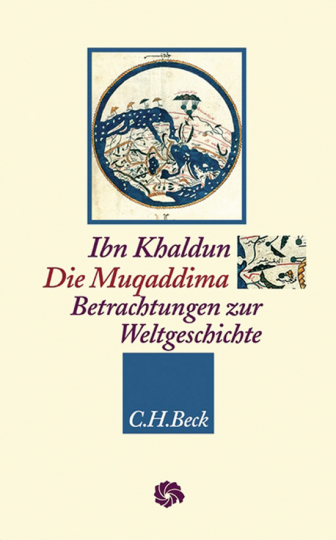 Ibn Khaldun. Die Muqaddima. Betrachtungen zur Weltgeschichte.