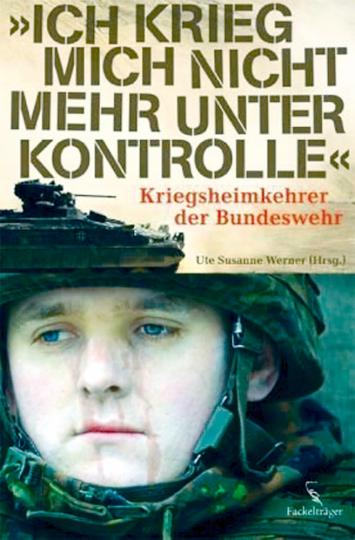 Ich krieg mich nicht mehr unter Kontrolle - Kriegsheimkehrer der Bundeswehr