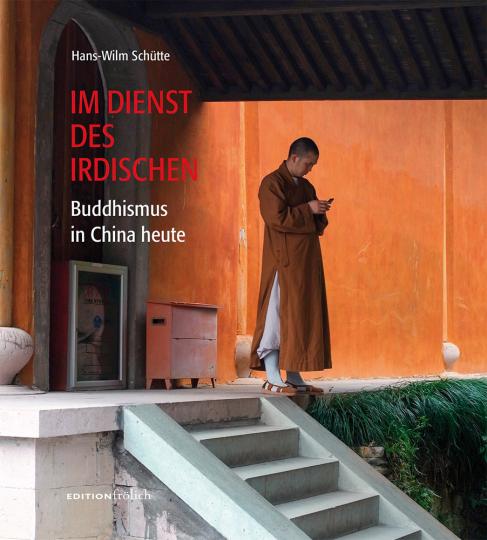 Im Dienst des Irdischen. Buddhismus in China heute.