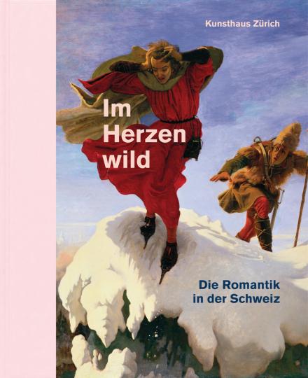 Im Herzen wild. Die Romantik in der Schweiz.