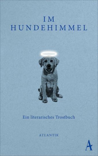Im Hundehimmel. Ein literarisches Trostbuch.