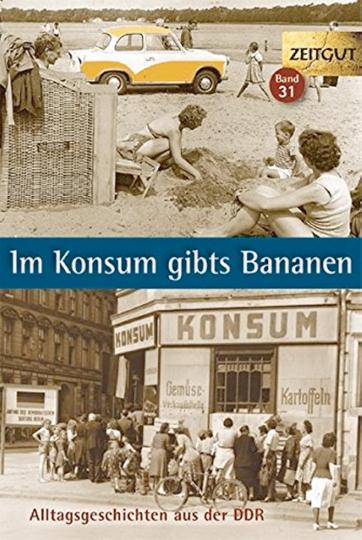 Im Konsum gibts Bananen - Alltag in der DDR 1946-1999.